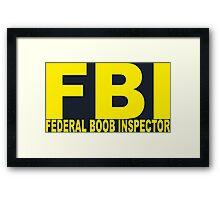 FBI - Federal Boob Inspector Framed Print