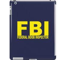 FBI - Federal Boob Inspector iPad Case/Skin