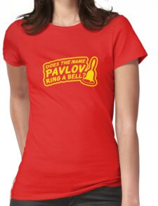 Does the Name Pavlov Ring a Bell? Womens Fitted T-Shirt