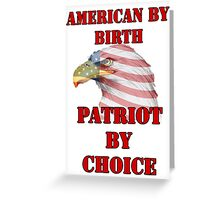 American by Birth, Patriot by Choice Greeting Card