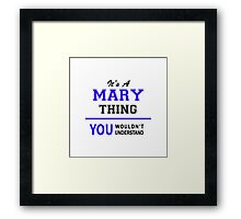 It's a MARY thing, you wouldn't understand !! Framed Print