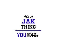 It's a JAK thing, you wouldn't understand !! by thenamer