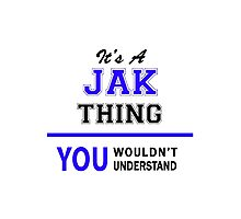 It's a JAK thing, you wouldn't understand !! Photographic Print