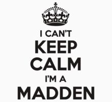 I cant keep calm Im a MADDEN by icant