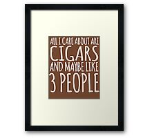 Humorous 'All I Care About Are Cigars And Maybe Like 3 People' Tshirt, Accessories and Gifts Framed Print