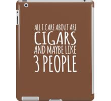 Humorous 'All I Care About Are Cigars And Maybe Like 3 People' Tshirt, Accessories and Gifts iPad Case/Skin