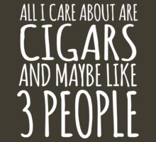 Humorous 'All I Care About Are Cigars And Maybe Like 3 People' Tshirt, Accessories and Gifts by Albany Retro