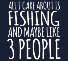 Funny 'All I Care About Is Fishing And Maybe Like 3 People' Tshirt, Accessories and Gifts by Albany Retro