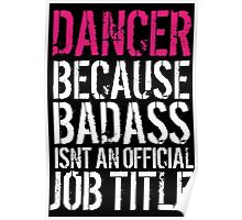 Hilarious 'Dancer because Badass Isn't an Official Job Title' Tshirt, Accessories and Gifts Poster
