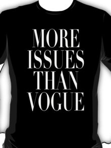 More Issues Than Vogue T-Shirt