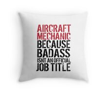 Excellent 'Aircraft Mechanic because Badass Isn't an Official Job Title' Tshirt, Accessories and Gifts Throw Pillow