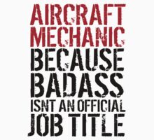 Excellent 'Aircraft Mechanic because Badass Isn't an Official Job Title' Tshirt, Accessories and Gifts by Albany Retro
