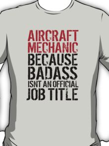 Excellent 'Aircraft Mechanic because Badass Isn't an Official Job Title' Tshirt, Accessories and Gifts T-Shirt