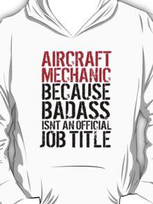 Excellent 'Aircraft Mechanic because Badass Isn't an Official Job Title' Tshirt, Accessories and Gifts T-Shirt