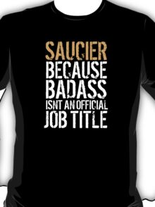 Cool 'Saucier because Badass Isn't an Official Job Title' Tshirt, Accessories and Gifts T-Shirt