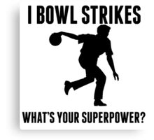 I Bowl Strikes What's Your Superpower? Canvas Print
