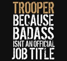 Limited Editon 'Trooper because Badass Isn't an Official Job Title' Tshirt, Accessories and Gifts by Albany Retro