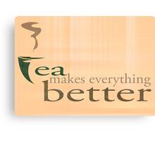 Tea Makes Everything Better Canvas Print
