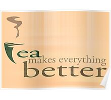 Tea Makes Everything Better Poster