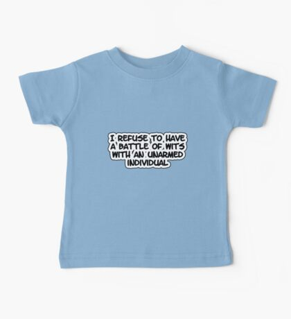 I refuse to have a battle of wits with an unarmed individual Baby Tee