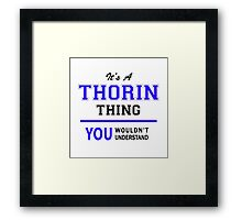 It's a THORIN thing, you wouldn't understand !! Framed Print