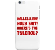 HALLELUJAH! HOLY SHIT! WHERE'S THE TYLENOL? iPhone Case/Skin