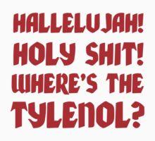HALLELUJAH! HOLY SHIT! WHERE'S THE TYLENOL? T-Shirt