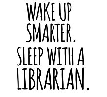 Funny 'Wake Up Smarter. Sleep With a Librarian' T-Shirt and Accessories Photographic Print