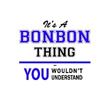 It's a BONBON thing, you wouldn't understand !! Photographic Print