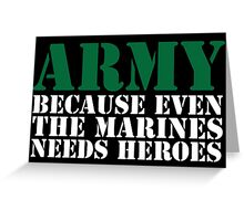 Awesome 'Army Because Even The Marines Needs Heroes' T-Shirt Greeting Card