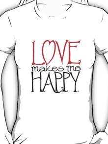 Love makes me Happy T-Shirt