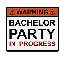 Warning Bachelor Party in Progress Photographic Print