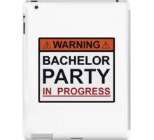 Warning Bachelor Party in Progress iPad Case/Skin
