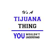It's a TIJUANA thing, you wouldn't understand !! by allnames