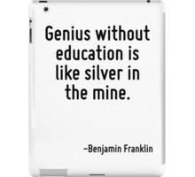 Genius without education is like silver in the mine. iPad Case/Skin