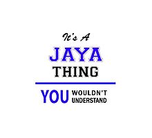 It's a JAYA thing, you wouldn't understand !! by thenamer