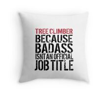 Must-Have 'Tree Climber because Badass Isn't an Official Job Title' Tshirt, Accessories and Gifts Throw Pillow