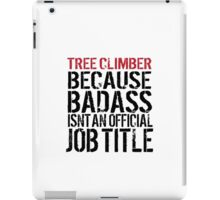 Must-Have 'Tree Climber because Badass Isn't an Official Job Title' Tshirt, Accessories and Gifts iPad Case/Skin