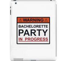 Warning Bachelorette Party in Progress iPad Case/Skin