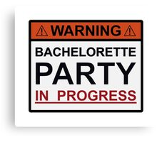 Warning Bachelorette Party in Progress Canvas Print