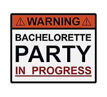 Warning Bachelorette Party in Progress Photographic Print