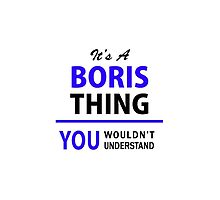 It's a BORIS thing, you wouldn't understand !! by yourname