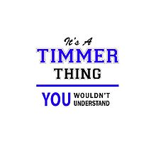 It's a TIMMER thing, you wouldn't understand !! by allnames