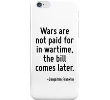 Wars are not paid for in wartime, the bill comes later. iPhone Case/Skin