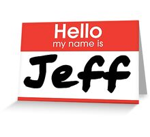 22 Jump Street - My Name Is Jeff! Greeting Card