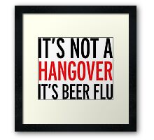 it's not a hangover, it's beer flu, funny, drunk Framed Print