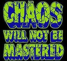 Chaos Will Not Be Mastered by joebarondesign