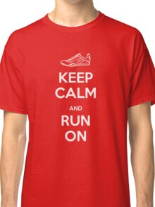 Keep Calm and Run On Classic T-Shirt