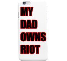 My Dad Owns Riot iPhone Case/Skin