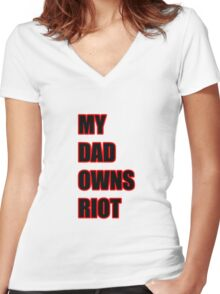 My Dad Owns Riot Women's Fitted V-Neck T-Shirt